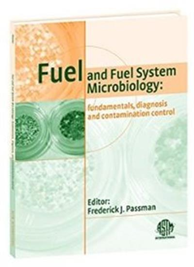 Fuel and Fuel System Microbiology, Fundamentals, Diagnosis, and Contamination Control