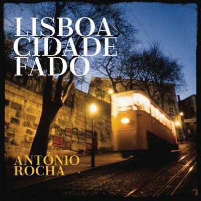 AntГіnio Rocha - Lisboa cidade fado (2015)